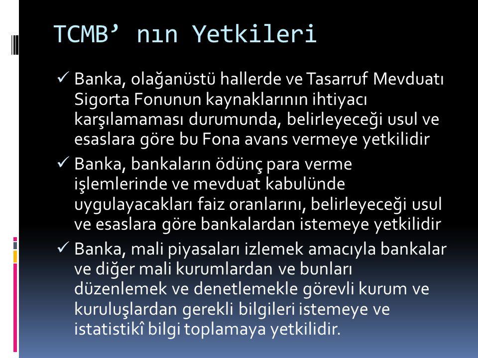 TCMB' nın Yetkileri  Banka, olağanüstü hallerde ve Tasarruf Mevduatı Sigorta Fonunun kaynaklarının ihtiyacı karşılamaması durumunda, belirleyeceği us