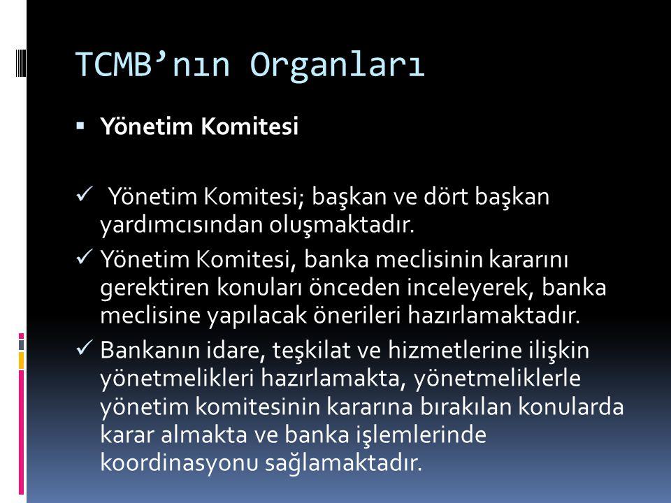 TCMB'nın Organları  Yönetim Komitesi  Yönetim Komitesi; başkan ve dört başkan yardımcısından oluşmaktadır.  Yönetim Komitesi, banka meclisinin kara