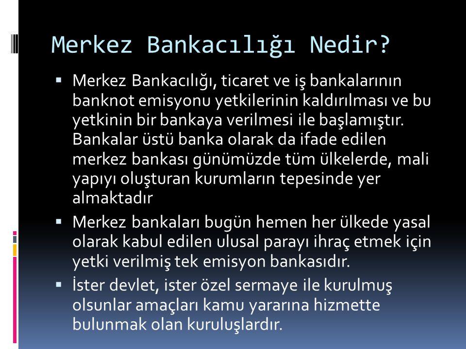 Merkez Bankacılığı Nedir?  Merkez Bankacılığı, ticaret ve iş bankalarının banknot emisyonu yetkilerinin kaldırılması ve bu yetkinin bir bankaya veril