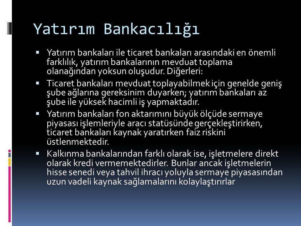 Yatırım Bankacılığı  Yatırım bankaları ile ticaret bankaları arasındaki en önemli farklılık, yatırım bankalarının mevduat toplama olanağından yoksun