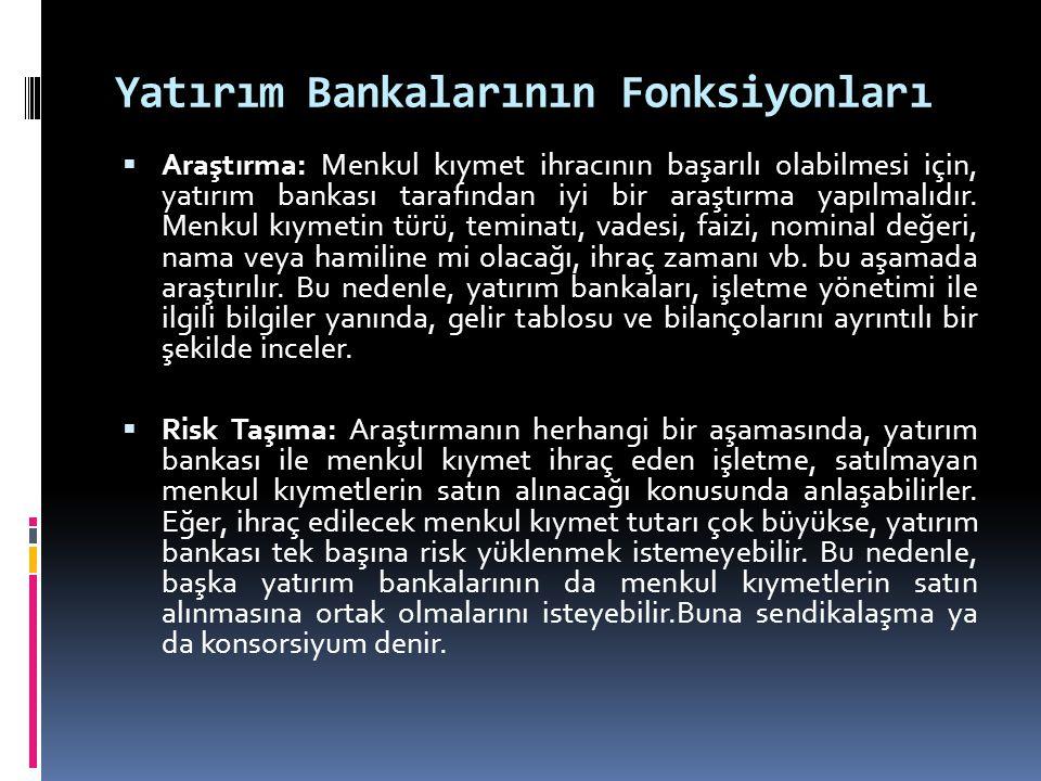 Yatırım Bankalarının Fonksiyonları  Araştırma: Menkul kıymet ihracının başarılı olabilmesi için, yatırım bankası tarafından iyi bir araştırma yapılma