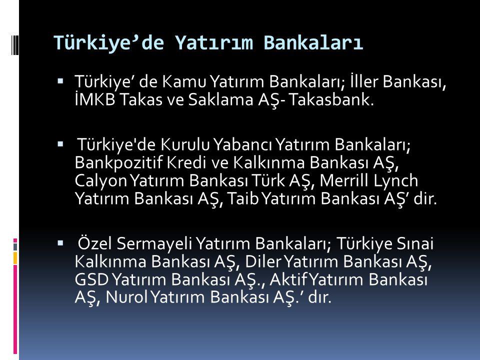 Türkiye'de Yatırım Bankaları  Türkiye' de Kamu Yatırım Bankaları; İller Bankası, İMKB Takas ve Saklama AŞ- Takasbank.  Türkiye'de Kurulu Yabancı Yat