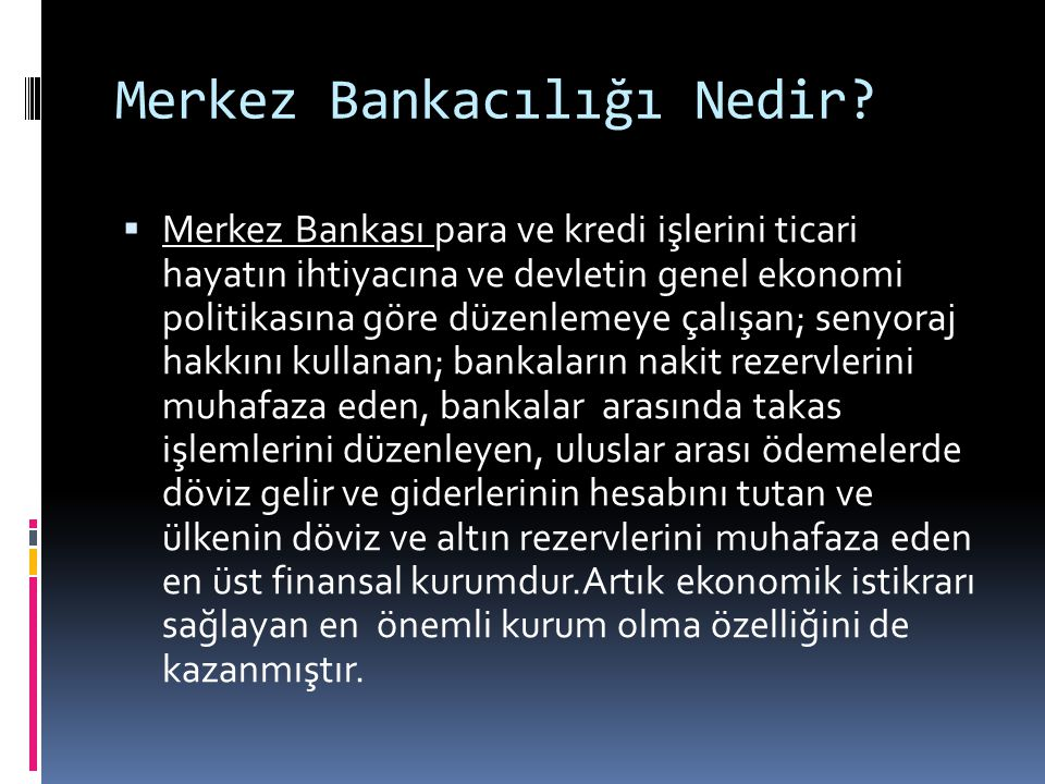 Merkez Bankacılığı Nedir?  Merkez Bankası para ve kredi işlerini ticari hayatın ihtiyacına ve devletin genel ekonomi politikasına göre düzenlemeye ça