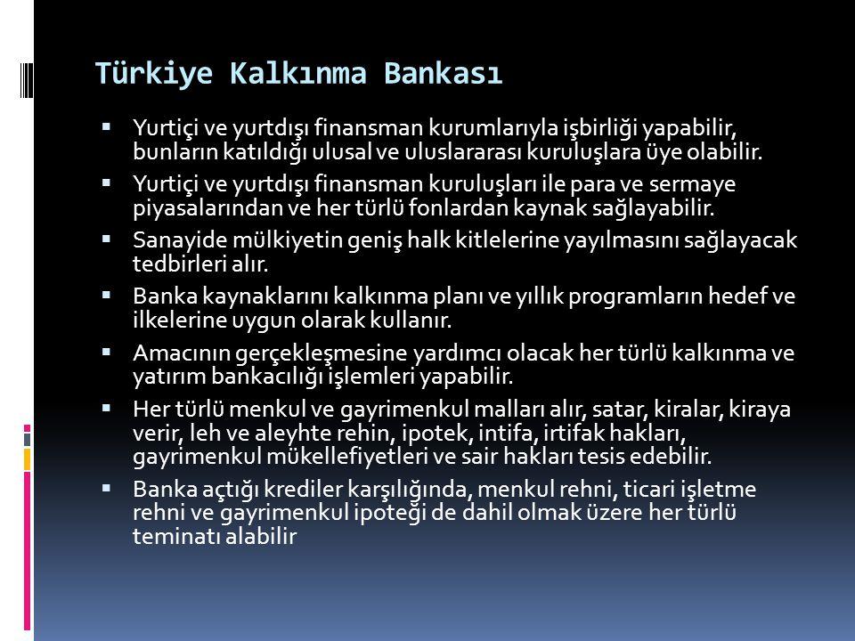 Türkiye Kalkınma Bankası  Yurtiçi ve yurtdışı finansman kurumlarıyla işbirliği yapabilir, bunların katıldığı ulusal ve uluslararası kuruluşlara üye o