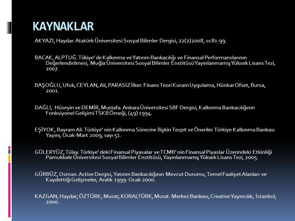 KAYNAKLAR AKYAZI, Haydar. Atatürk Üniversitesi Sosyal Bilimler Dergisi, 22(2)2008, ss 81-99. BACAK, ALPTUĞ. Tükiye' de Kalkınma ve Yatırım Bankacılığı