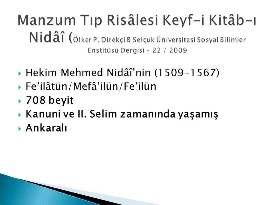  Hekim Mehmed Nidâî'nin (1509-1567)  Fe'ilâtün/Mefâ'ilün/Fe'ilün  708 beyit  Kanuni ve II. Selim zamanında yaşamış  Ankaralı