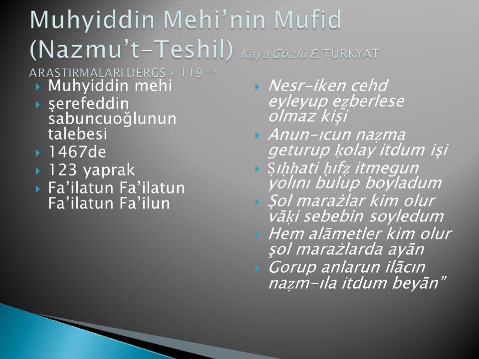  Muhyiddin mehi  şerefeddin sabuncuoğlunun talebesi  1467de  123 yaprak  Fa'ilatun Fa'ilatun Fa'ilatun Fa'ilun  Nesr-iken cehd eyleyup e ẕ berle