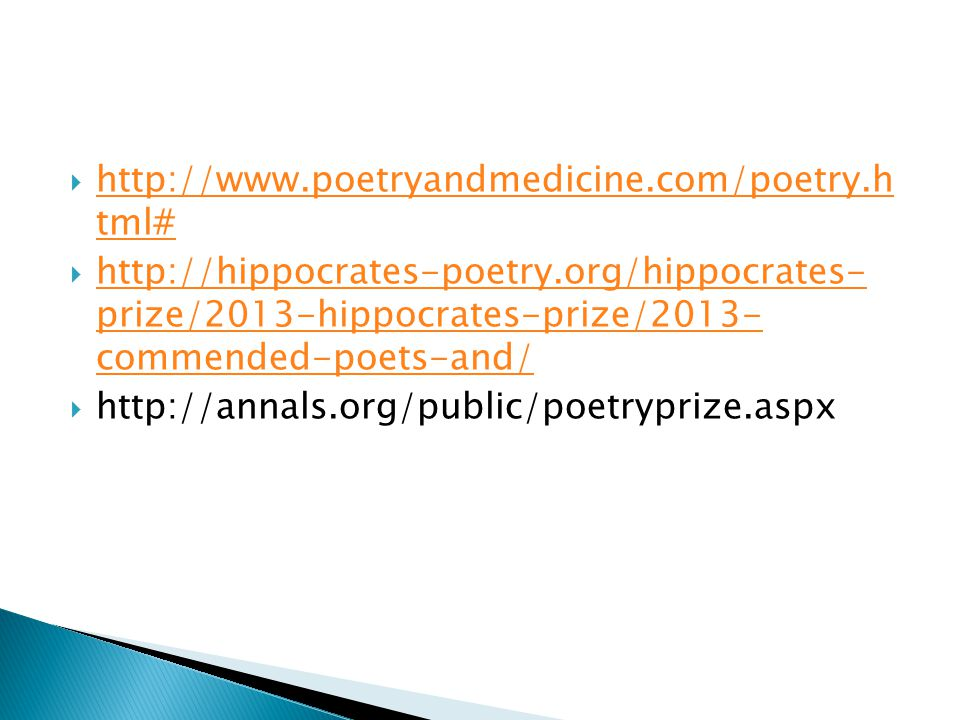  http://www.poetryandmedicine.com/poetry.h tml# http://www.poetryandmedicine.com/poetry.h tml#  http://hippocrates-poetry.org/hippocrates- prize/201
