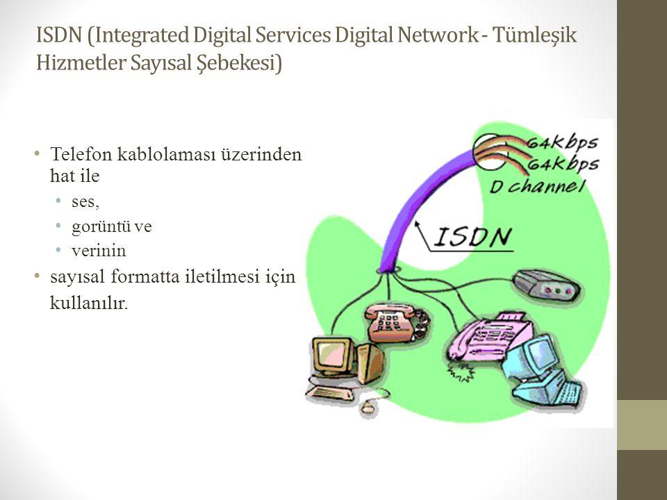ISDN (Integrated Digital Services Digital Network - Tümleşik Hizmetler Sayısal Şebekesi) • Telefon kablolaması üzerinden tek hat ile • ses, • gorüntü