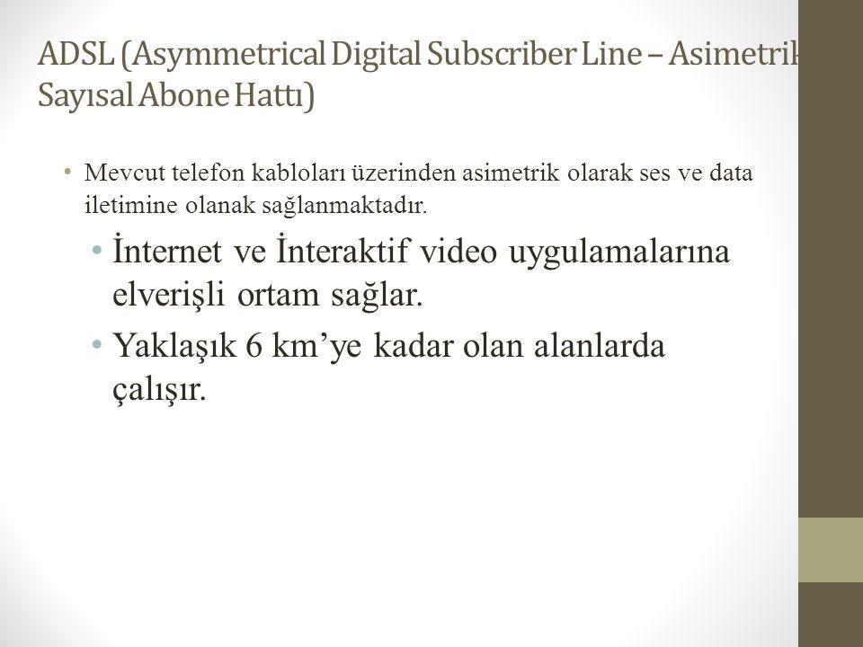 ADSL (Asymmetrical Digital Subscriber Line – Asimetrik Sayısal Abone Hattı) • Mevcut telefon kabloları üzerinden asimetrik olarak ses ve data iletimin