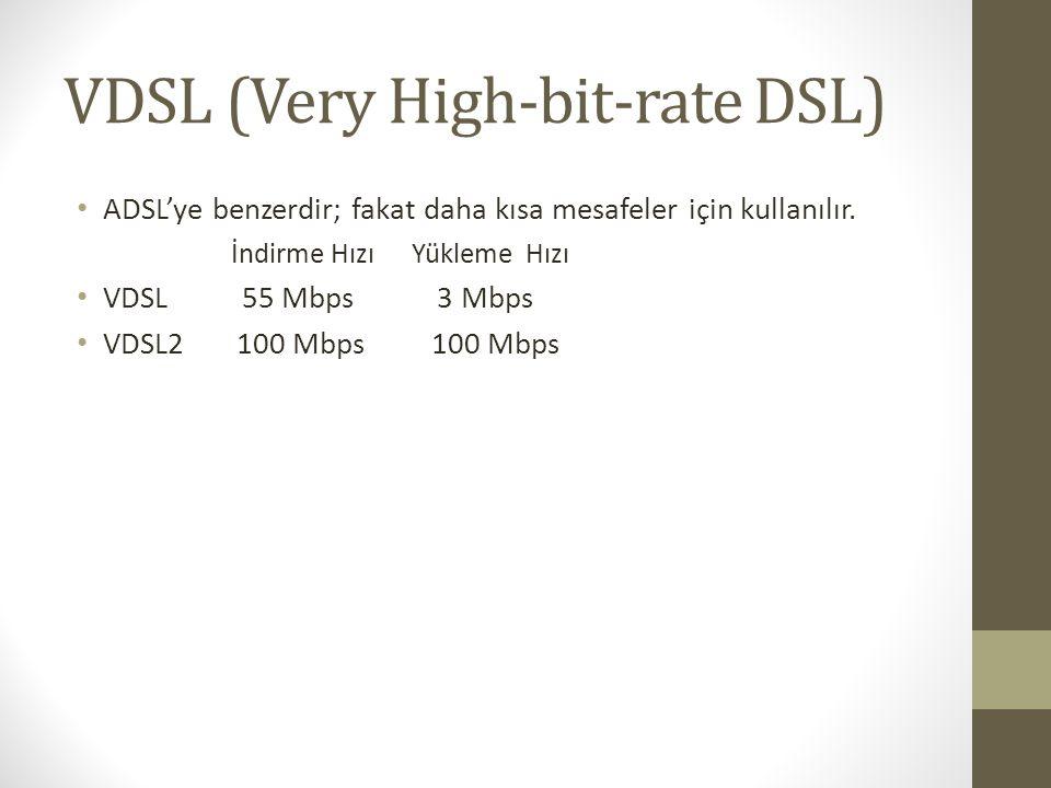 VDSL (Very High-bit-rate DSL) • ADSL'ye benzerdir; fakat daha kısa mesafeler için kullanılır. İndirme Hızı Yükleme Hızı • VDSL 55 Mbps 3 Mbps • VDSL2