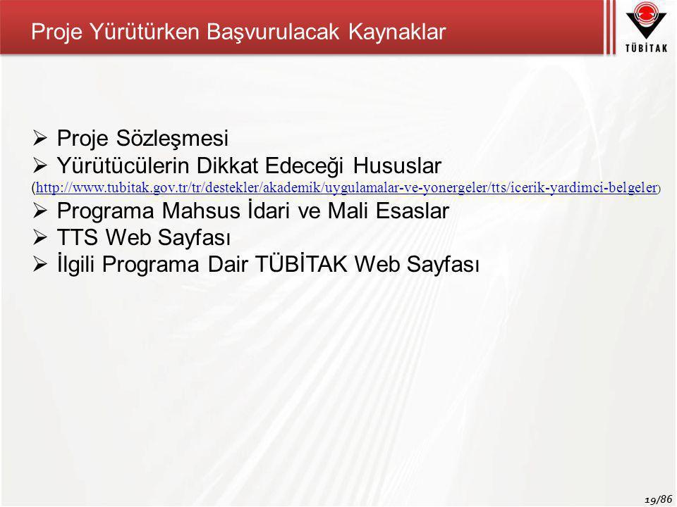 19/86 Proje Yürütürken Başvurulacak Kaynaklar  Proje Sözleşmesi  Yürütücülerin Dikkat Edeceği Hususlar ( http://www.tubitak.gov.tr/tr/destekler/akademik/uygulamalar-ve-yonergeler/tts/icerik-yardimci-belgeler ) http://www.tubitak.gov.tr/tr/destekler/akademik/uygulamalar-ve-yonergeler/tts/icerik-yardimci-belgeler  Programa Mahsus İdari ve Mali Esaslar  TTS Web Sayfası  İlgili Programa Dair TÜBİTAK Web Sayfası