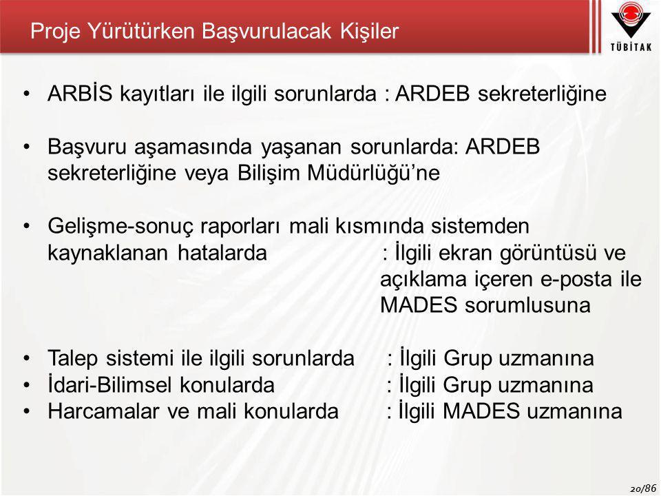 20/86 Proje Yürütürken Başvurulacak Kişiler •ARBİS kayıtları ile ilgili sorunlarda : ARDEB sekreterliğine •Başvuru aşamasında yaşanan sorunlarda: ARDE