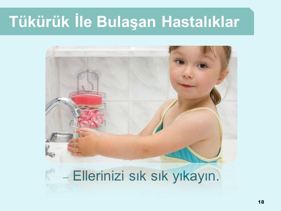 18 Tükürük İle Bulaşan Hastalıklar  Ellerinizi sık sık yıkayın.