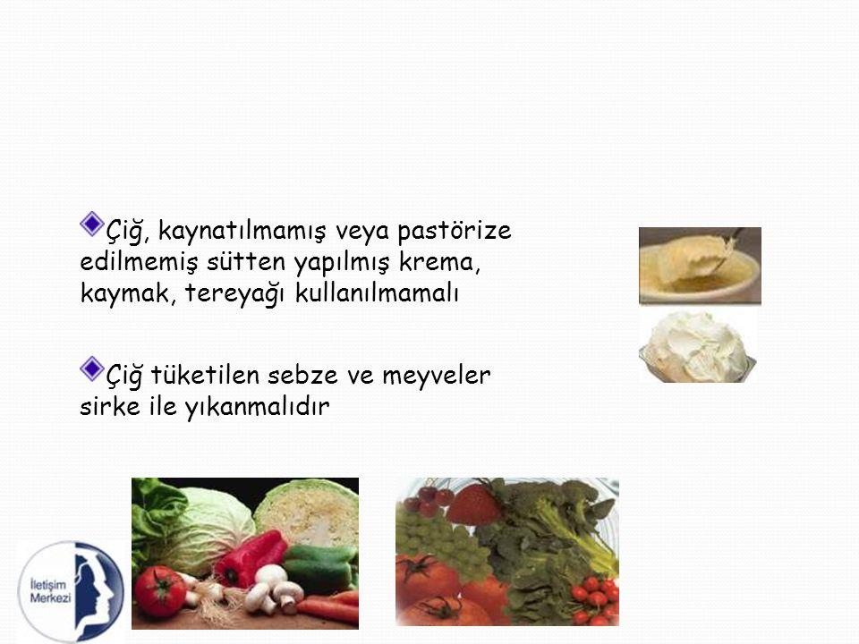 Çiğ, kaynatılmamış veya pastörize edilmemiş sütten yapılmış krema, kaymak, tereyağı kullanılmamalı Çiğ tüketilen sebze ve meyveler sirke ile yıkanmalı