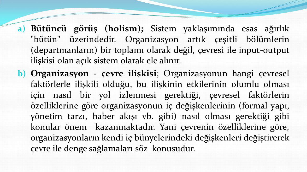 a) Bütüncü görüş (holism); Sistem yaklaşımında esas ağırlık