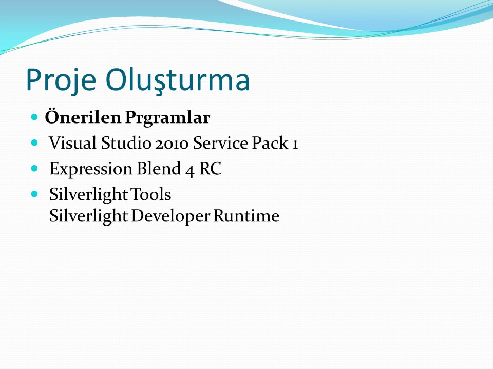 Proje Oluşturma  Önerilen Prgramlar  Visual Studio 2010 Service Pack 1  Expression Blend 4 RC  Silverlight Tools Silverlight Developer Runtime