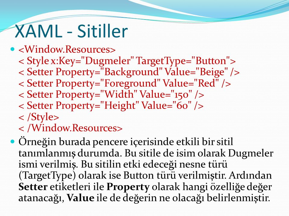 XAML - Sitiller   Örneğin burada pencere içerisinde etkili bir sitil tanımlanmış durumda. Bu sitile de isim olarak Dugmeler ismi verilmiş. Bu sitili