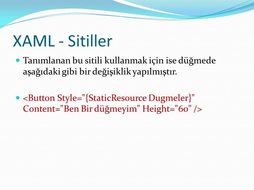 XAML - Sitiller  Tanımlanan bu sitili kullanmak için ise düğmede aşağıdaki gibi bir değişiklik yapılmıştır. 