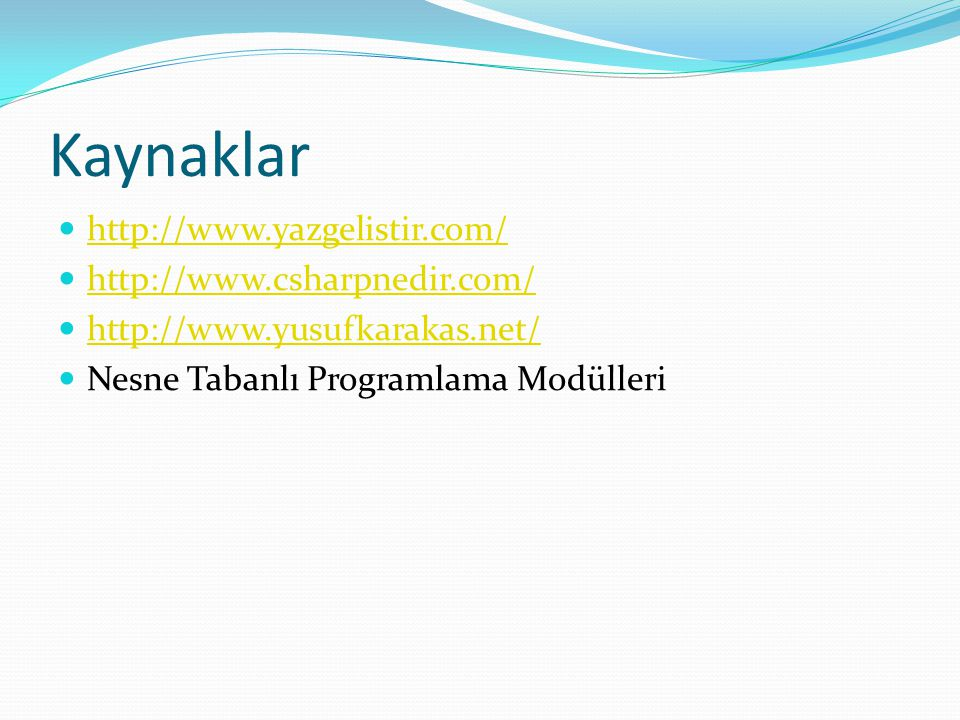 Kaynaklar  http://www.yazgelistir.com/ http://www.yazgelistir.com/  http://www.csharpnedir.com/ http://www.csharpnedir.com/  http://www.yusufkaraka