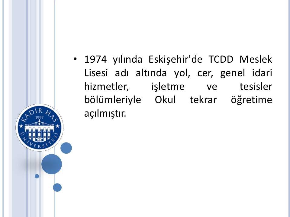 • 1974 yılında Eskişehir de TCDD Meslek Lisesi adı altında yol, cer, genel idari hizmetler, işletme ve tesisler bölümleriyle Okul tekrar öğretime açılmıştır.