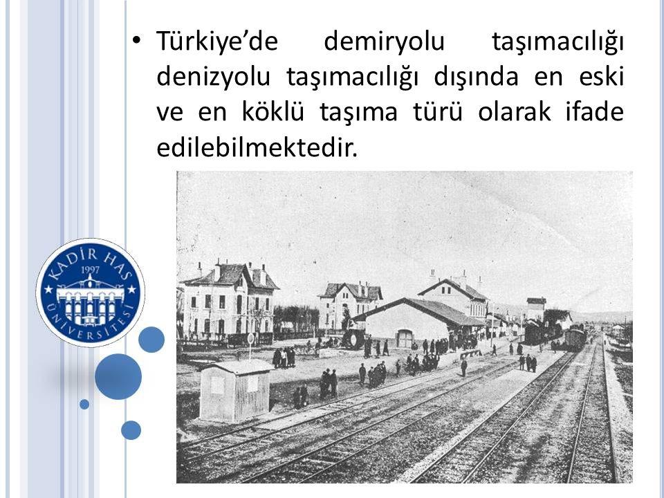 • Türkiye'de demiryolu taşımacılığı denizyolu taşımacılığı dışında en eski ve en köklü taşıma türü olarak ifade edilebilmektedir.
