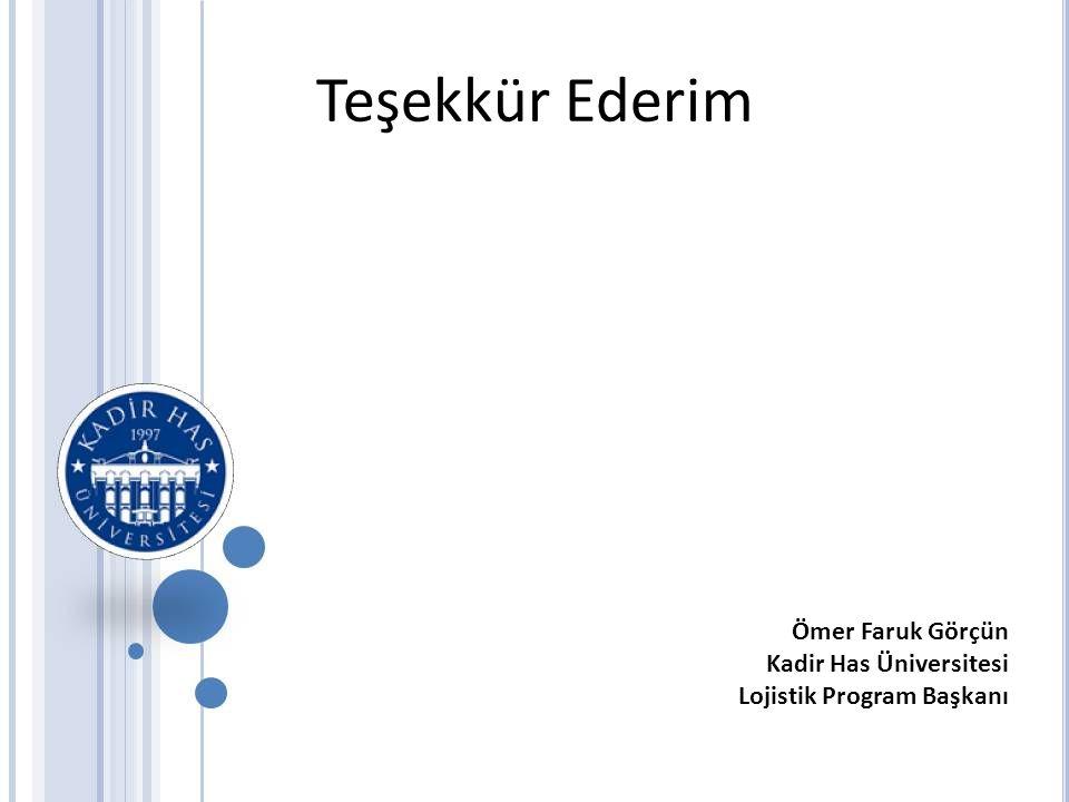 Teşekkür Ederim Ömer Faruk Görçün Kadir Has Üniversitesi Lojistik Program Başkanı