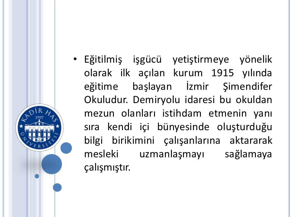 • Eğitilmiş işgücü yetiştirmeye yönelik olarak ilk açılan kurum 1915 yılında eğitime başlayan İzmir Şimendifer Okuludur.