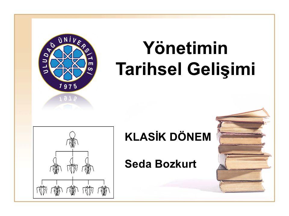 Yönetimin Tarihsel Gelişimi KLASİK DÖNEM Seda Bozkurt