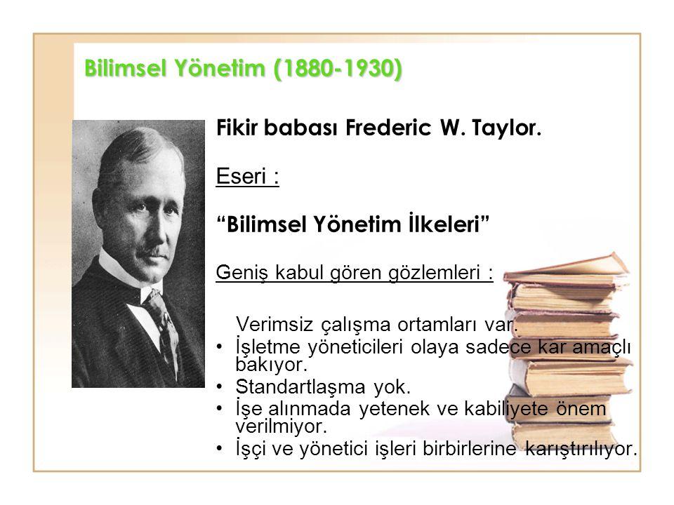 """Bilimsel Yönetim (1880-1930) Fikir babası Frederic W. Taylor. Eseri : """"Bilimsel Yönetim İlkeleri"""" Geniş kabul gören gözlemleri : Verimsiz çalışma orta"""