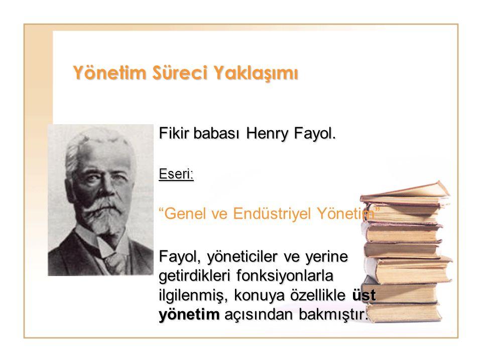 Fikir babası Henry Fayol. Eseri: Fayol, yöneticiler ve yerine getirdikleri fonksiyonlarla ilgilenmiş, konuya özellikle üst yönetim açısından bakmıştır