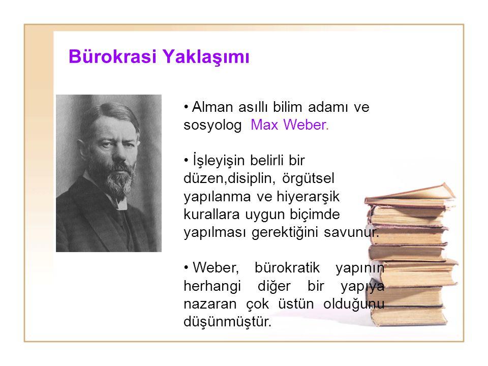 Bürokrasi Yaklaşımı • Alman asıllı bilim adamı ve sosyolog Max Weber. • İşleyişin belirli bir düzen,disiplin, örgütsel yapılanma ve hiyerarşik kuralla