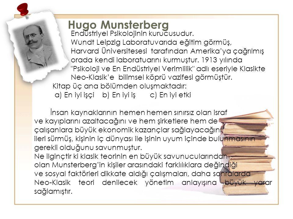 Hugo Munsterberg Endüstriyel Psikolojinin kurucusudur. Wundt Leipzig Laboratuvarıda eğitim görmüş, Harvard Üniversitesesi tarafından Amerika'ya çağrıl