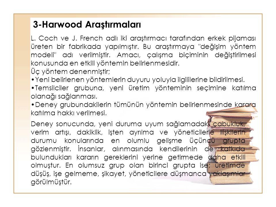 3-Harwood Araştırmaları L. Coch ve J. French adlı iki araştırmacı tarafından erkek pijaması üreten bir fabrikada yapılmıştır. Bu araştırmaya