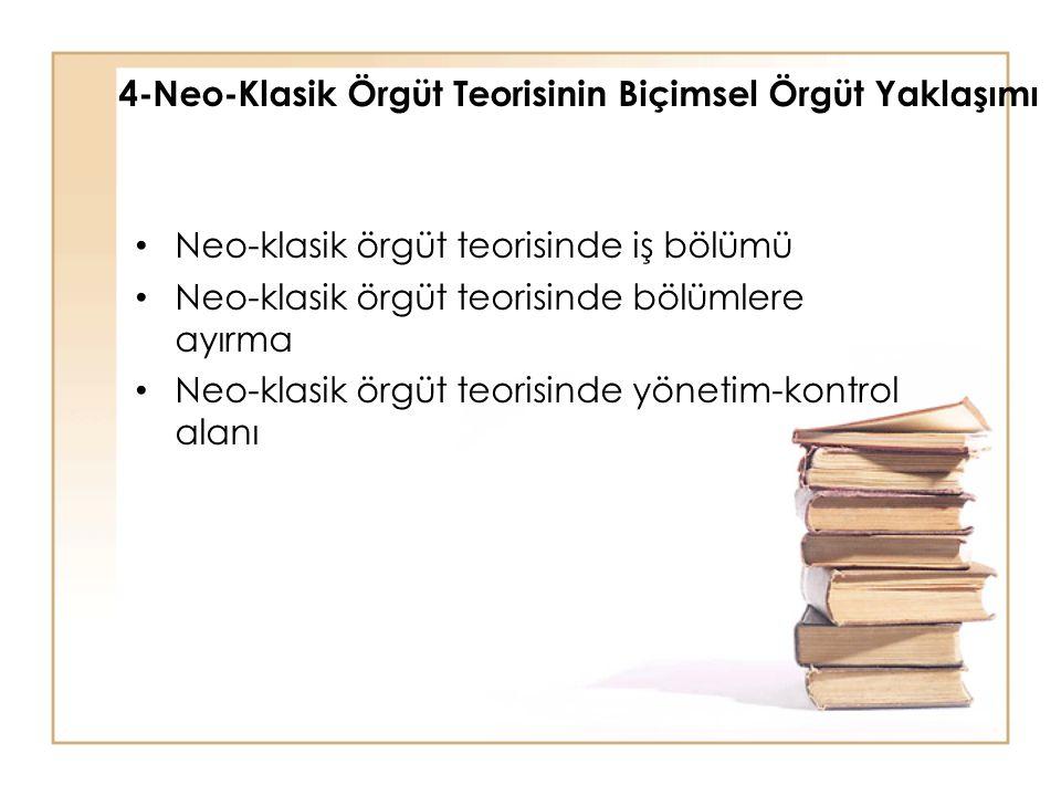 4-Neo-Klasik Örgüt Teorisinin Biçimsel Örgüt Yaklaşımı • Neo-klasik örgüt teorisinde iş bölümü • Neo-klasik örgüt teorisinde bölümlere ayırma • Neo-kl