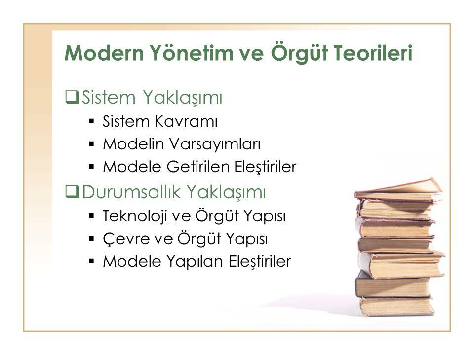 Modern Yönetim ve Örgüt Teorileri  Sistem Yaklaşımı  Sistem Kavramı  Modelin Varsayımları  Modele Getirilen Eleştiriler  Durumsallık Yaklaşımı 