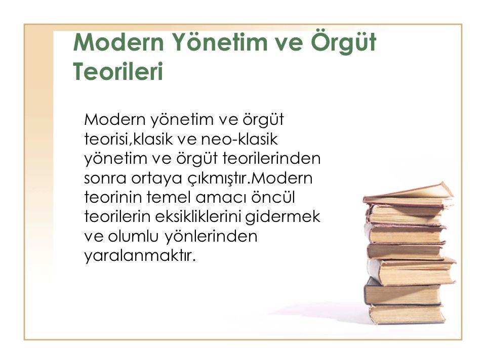 Modern Yönetim ve Örgüt Teorileri Modern yönetim ve örgüt teorisi,klasik ve neo-klasik yönetim ve örgüt teorilerinden sonra ortaya çıkmıştır.Modern te