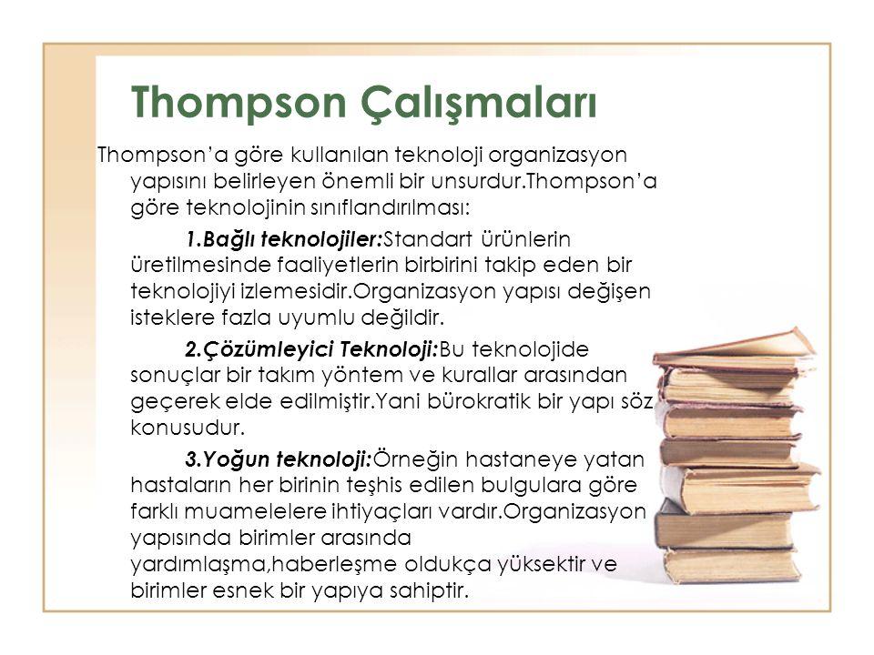 Thompson Çalışmaları Thompson'a göre kullanılan teknoloji organizasyon yapısını belirleyen önemli bir unsurdur.Thompson'a göre teknolojinin sınıflandı