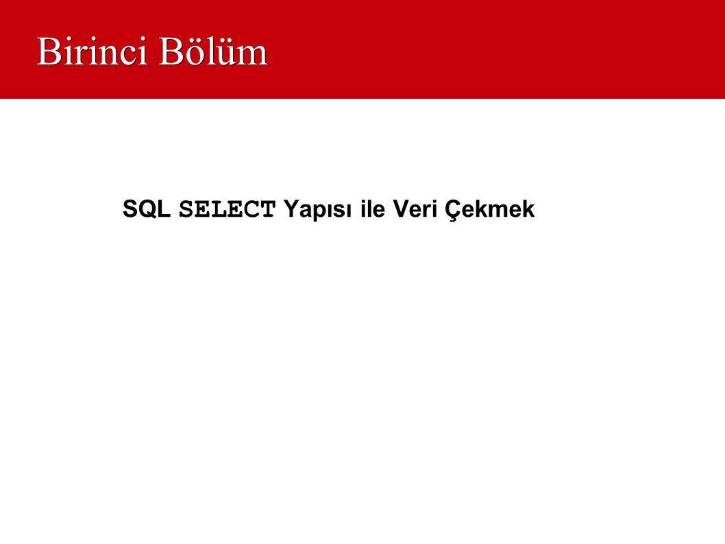 Birinci Bölüm SQL SELECT Yapısı ile Veri Çekmek