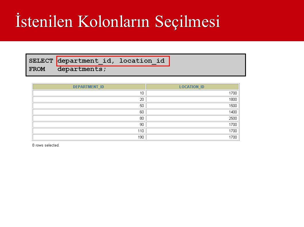 İstenilen Kolonların Seçilmesi SELECT department_id, location_id FROM departments;
