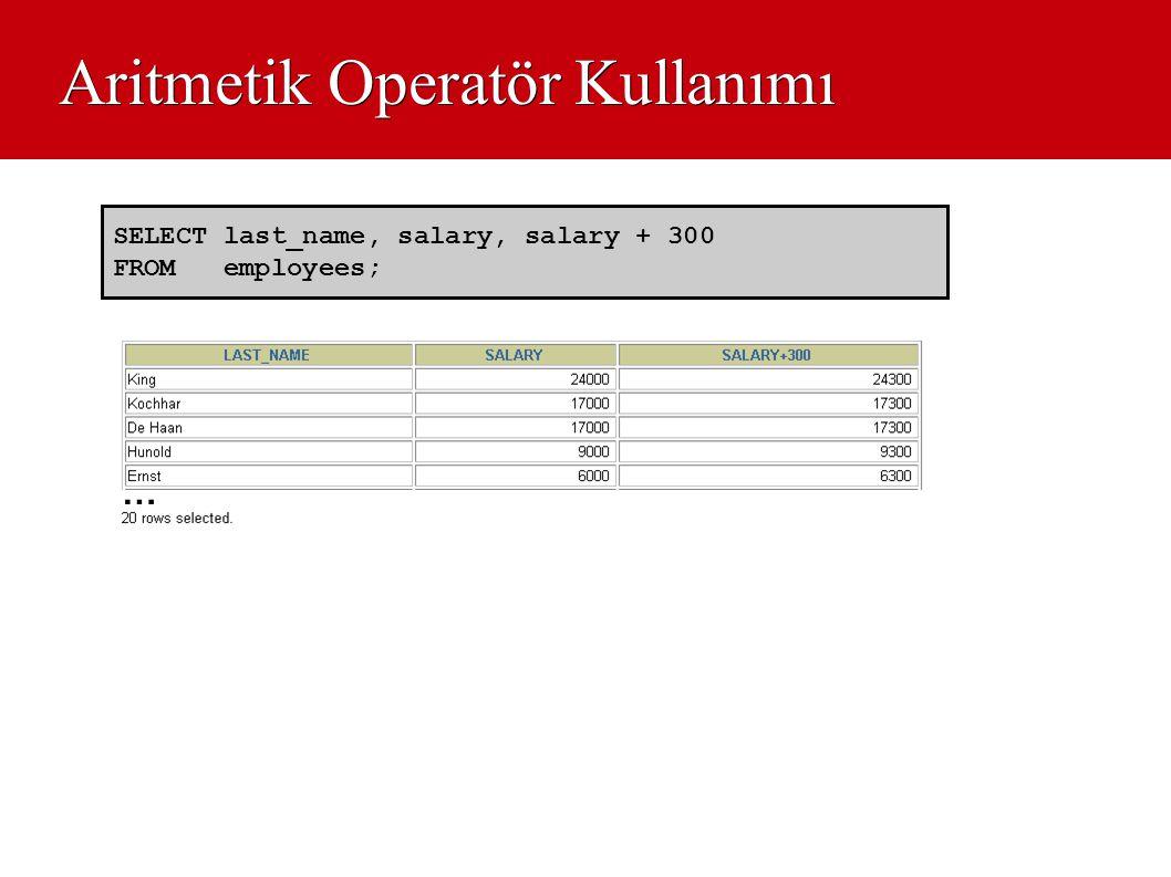 Aritmetik Operatör Kullanımı SELECT last_name, salary, salary + 300 FROM employees; …
