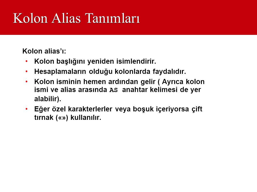 Kolon Alias Tanımları Kolon alias'ı: •Kolon başlığını yeniden isimlendirir. •Hesaplamaların olduğu kolonlarda faydalıdır. •Kolon isminin hemen ardında