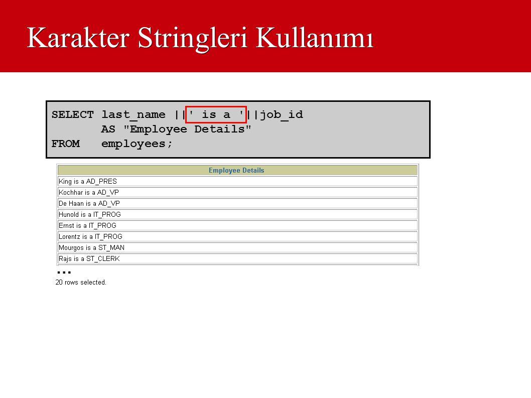 Karakter Stringleri Kullanımı … SELECT last_name ||' is a '||job_id AS