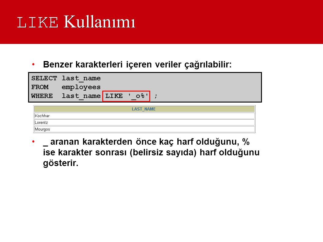 LIKE Kullanımı •Benzer karakterleri içeren veriler çağrılabilir: •_ aranan karakterden önce kaç harf olduğunu, % ise karakter sonrası (belirsiz sayıda