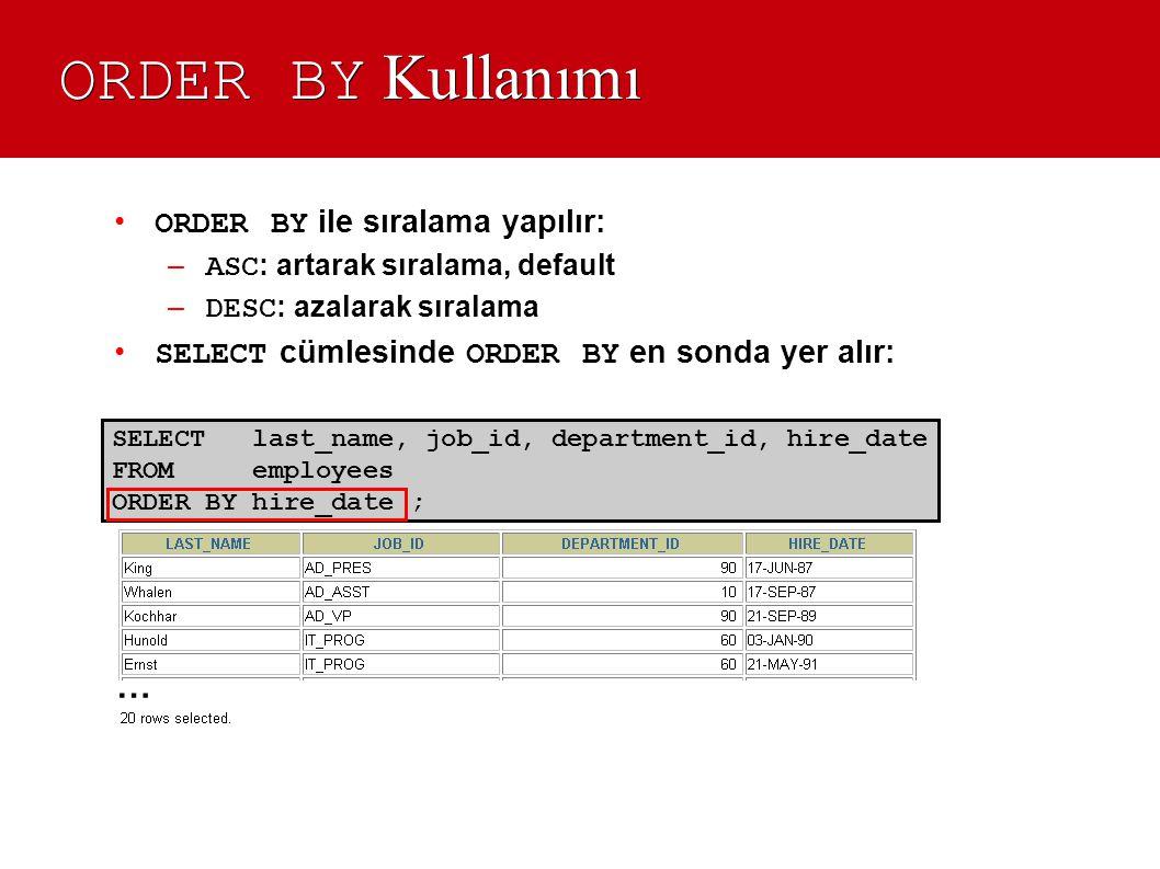 ORDER BY Kullanımı • ORDER BY ile sıralama yapılır: – ASC : artarak sıralama, default – DESC : azalarak sıralama • SELECT cümlesinde ORDER BY en sonda
