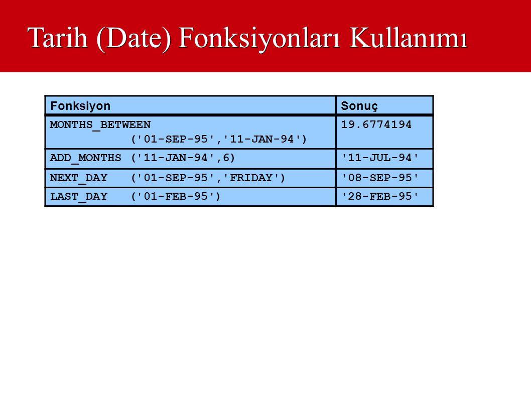 Tarih (Date) Fonksiyonları Kullanımı FonksiyonSonuç MONTHS_BETWEEN ('01-SEP-95','11-JAN-94') 19.6774194 ADD_MONTHS ('11-JAN-94',6)'11-JUL-94' NEXT_DAY