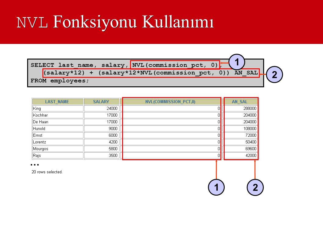 NVL Fonksiyonu Kullanımı SELECT last_name, salary, NVL(commission_pct, 0), (salary*12) + (salary*12*NVL(commission_pct, 0)) AN_SAL FROM employees; … 1