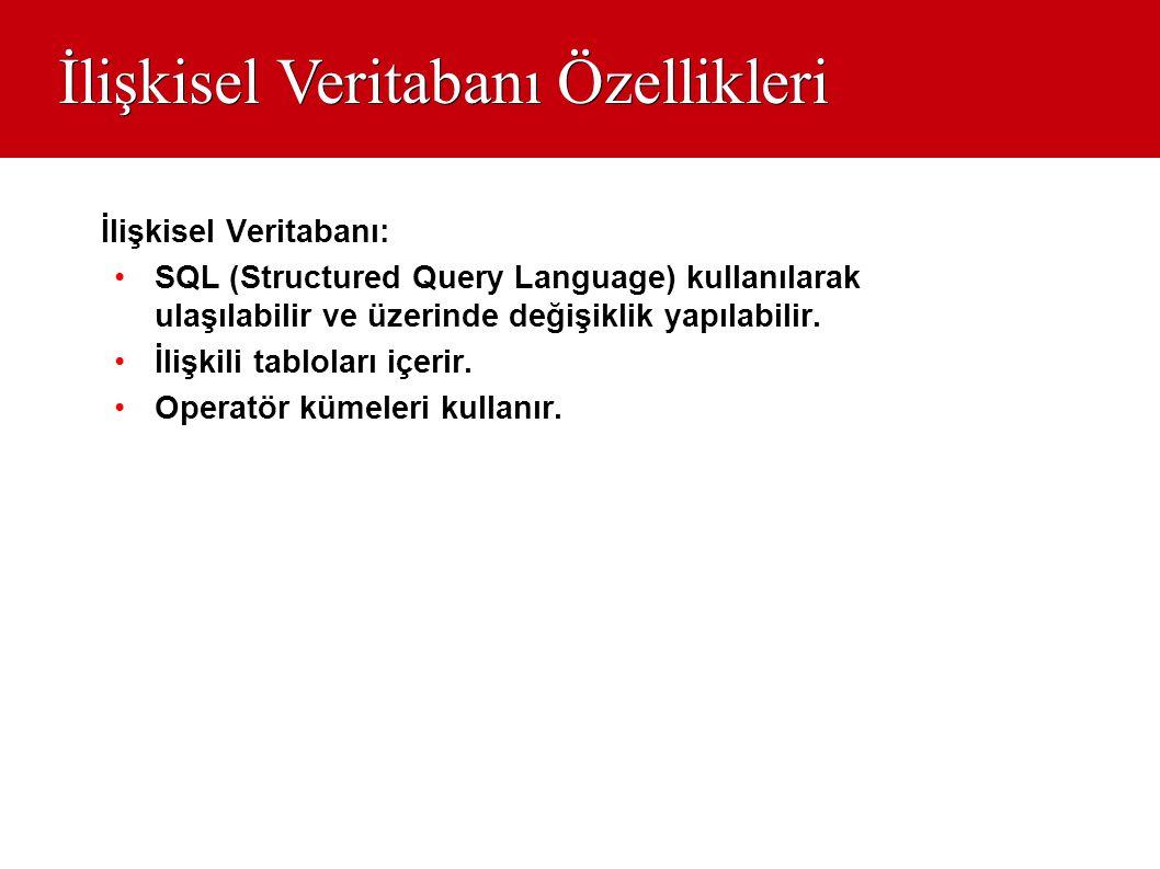 İlişkisel Veritabanı Özellikleri İlişkisel Veritabanı: •SQL (Structured Query Language) kullanılarak ulaşılabilir ve üzerinde değişiklik yapılabilir.