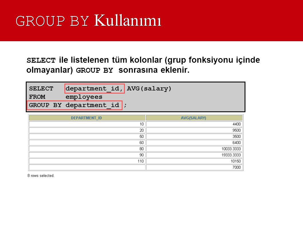 GROUP BY Kullanımı SELECT department_id, AVG(salary) FROM employees GROUP BY department_id ; SELECT ile listelenen tüm kolonlar (grup fonksiyonu içind
