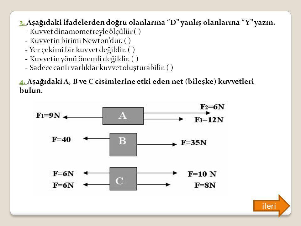 """3. 3. Aşağıdaki ifadelerden doğru olanlarına """"D"""" yanlış olanlarına """"Y"""" yazın. - Kuvvet dinamometreyle ölçülür ( ) - Kuvvetin birimi Newton'dur. ( ) -"""